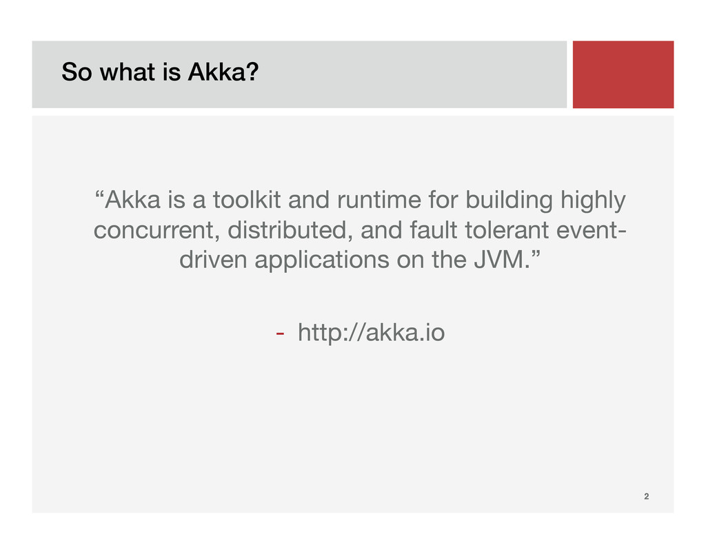 So what is Akka?! 2! 
