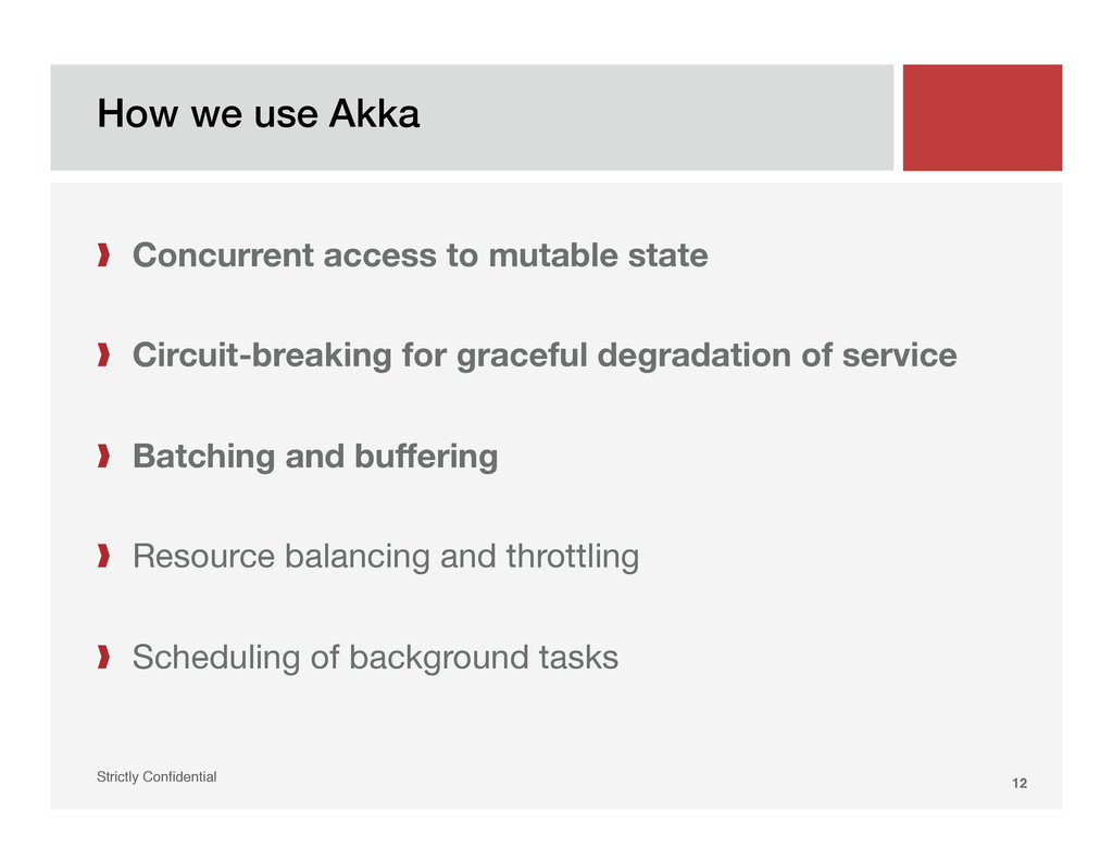 "How we use Akka! Strictly Confidential"" 12! ❱  C..."