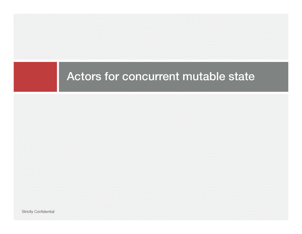 Actors for concurrent mutable state! Strictly C...