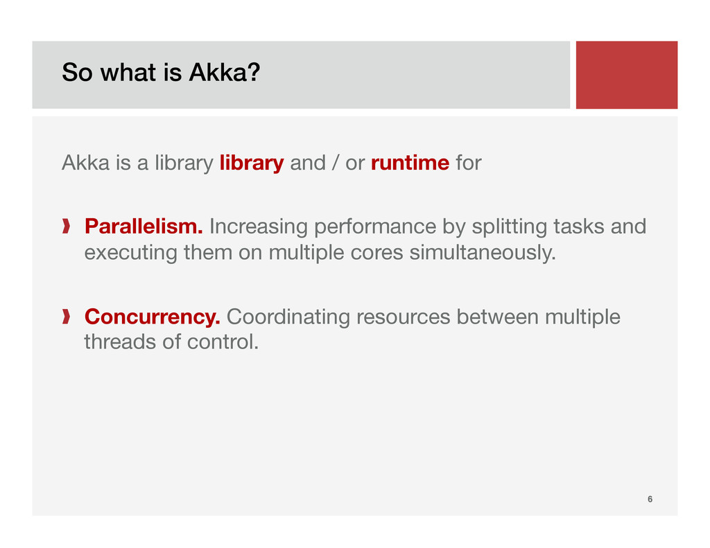 So what is Akka?! 6! Akka is a library library ...