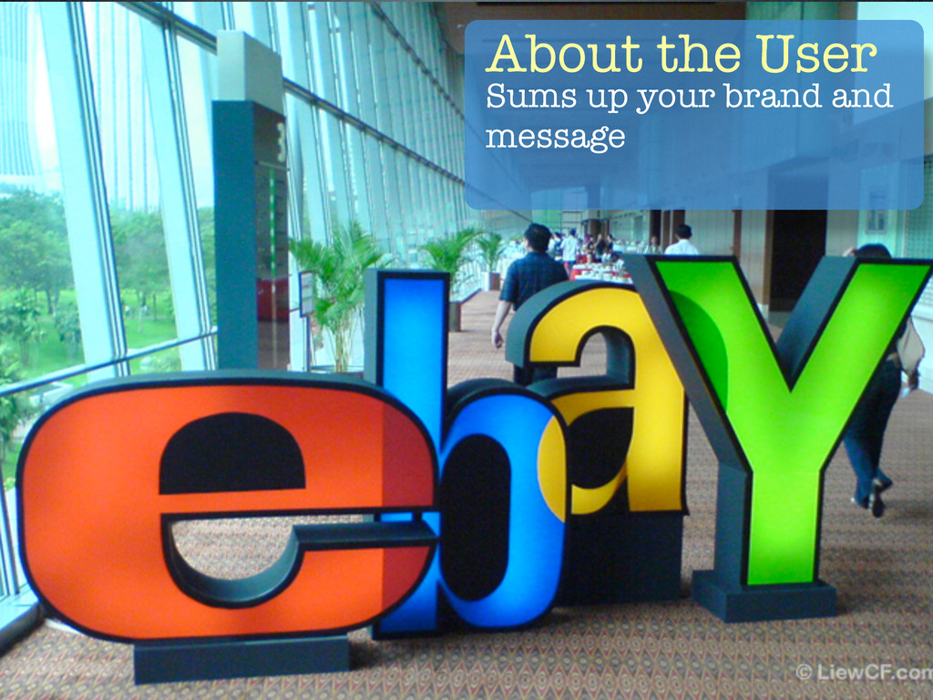 About the User Sums up your brand and message