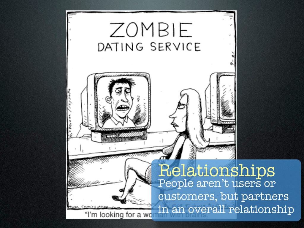 Relationships People aren't users or customers,...