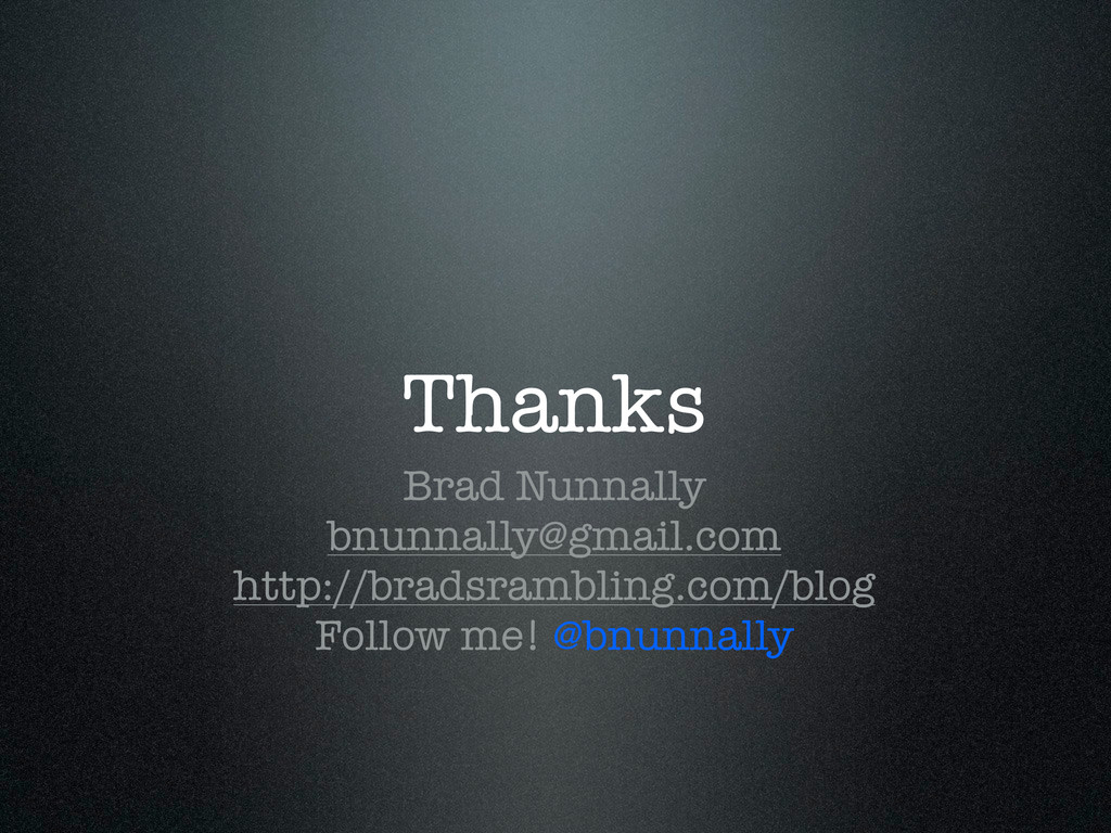 Thanks Brad Nunnally bnunnally@gmail.com http:/...