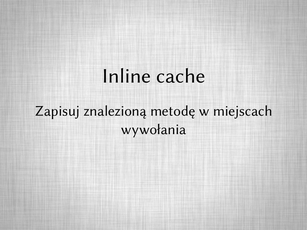Inline cache Zapisuj znalezioną metodę w miejsc...