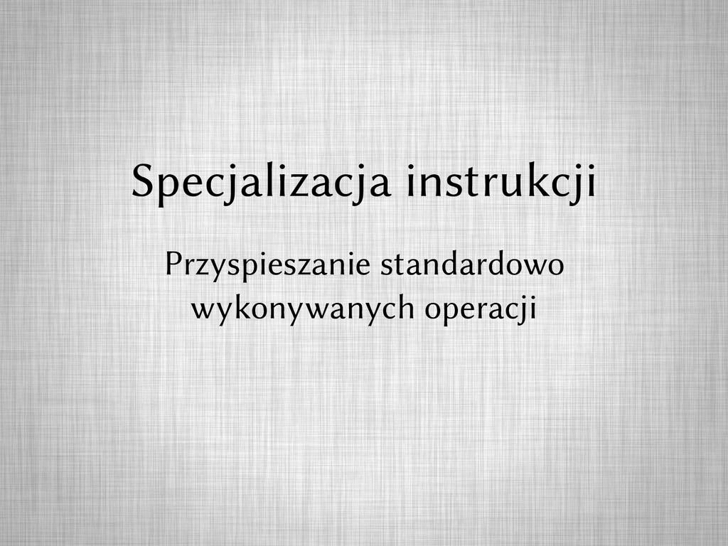 Specjalizacja instrukcji Przyspieszanie standar...
