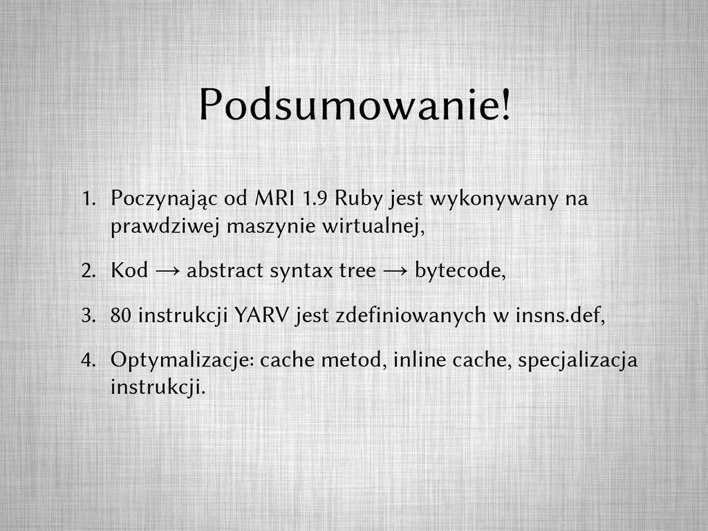 Podsumowanie! 1. Poczynając od MRI 1.9 Ruby jes...