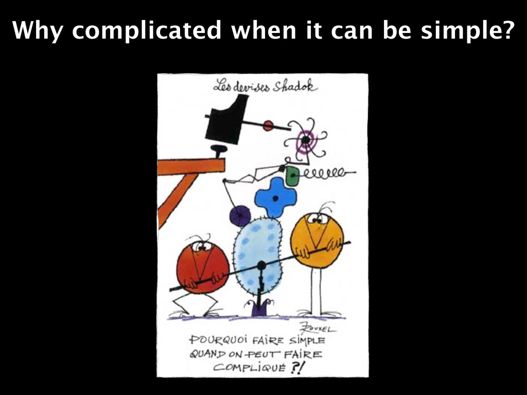 Why complicated when it can be simple?