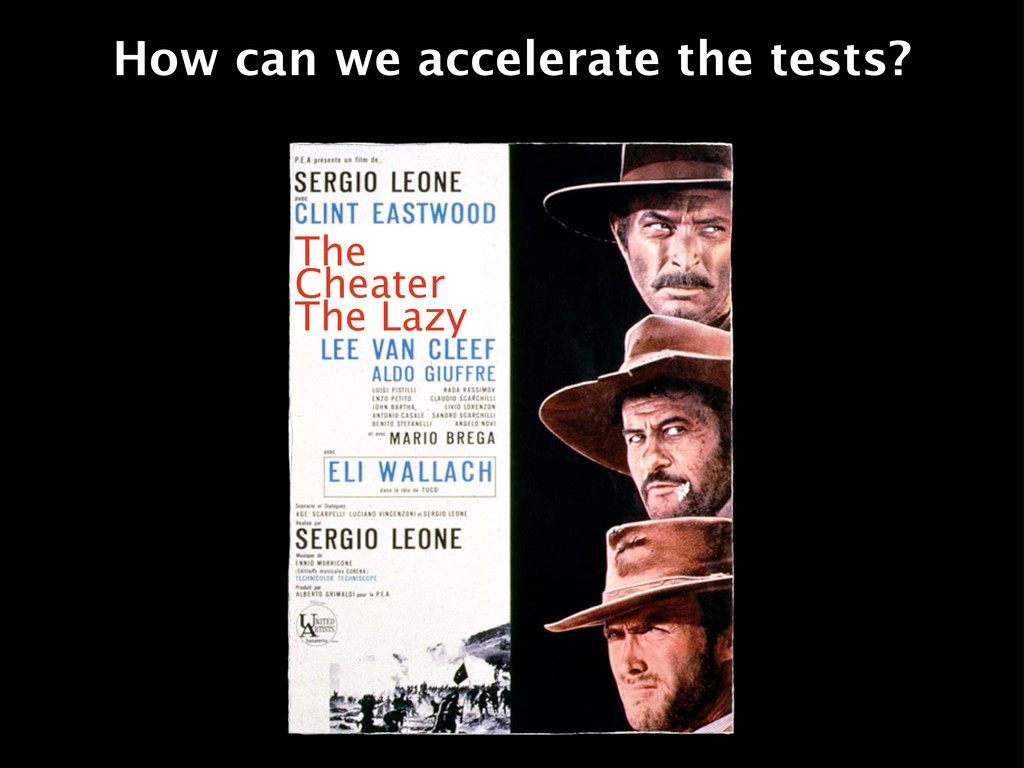 How can we accelerate the tests? The Cheater Th...