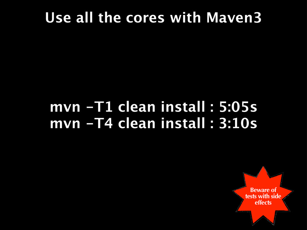 Use all the cores with Maven3 mvn -T1 clean ins...