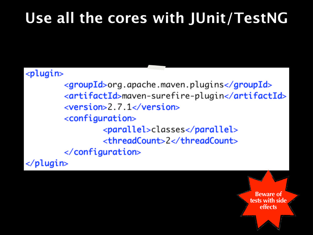Use all the cores with JUnit/TestNG Beware of t...
