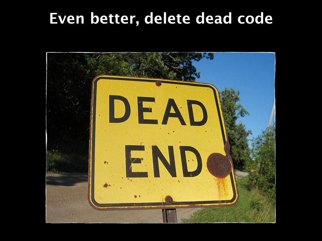 Even better, delete dead code