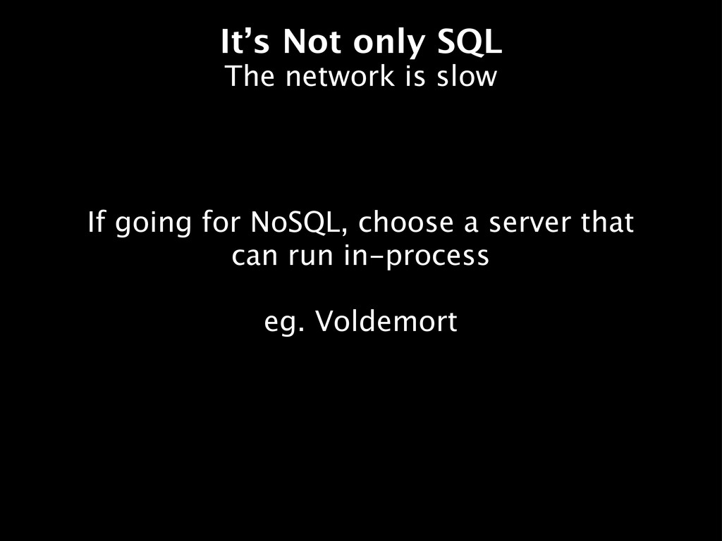 It's Not only SQL If going for NoSQL, choose a ...