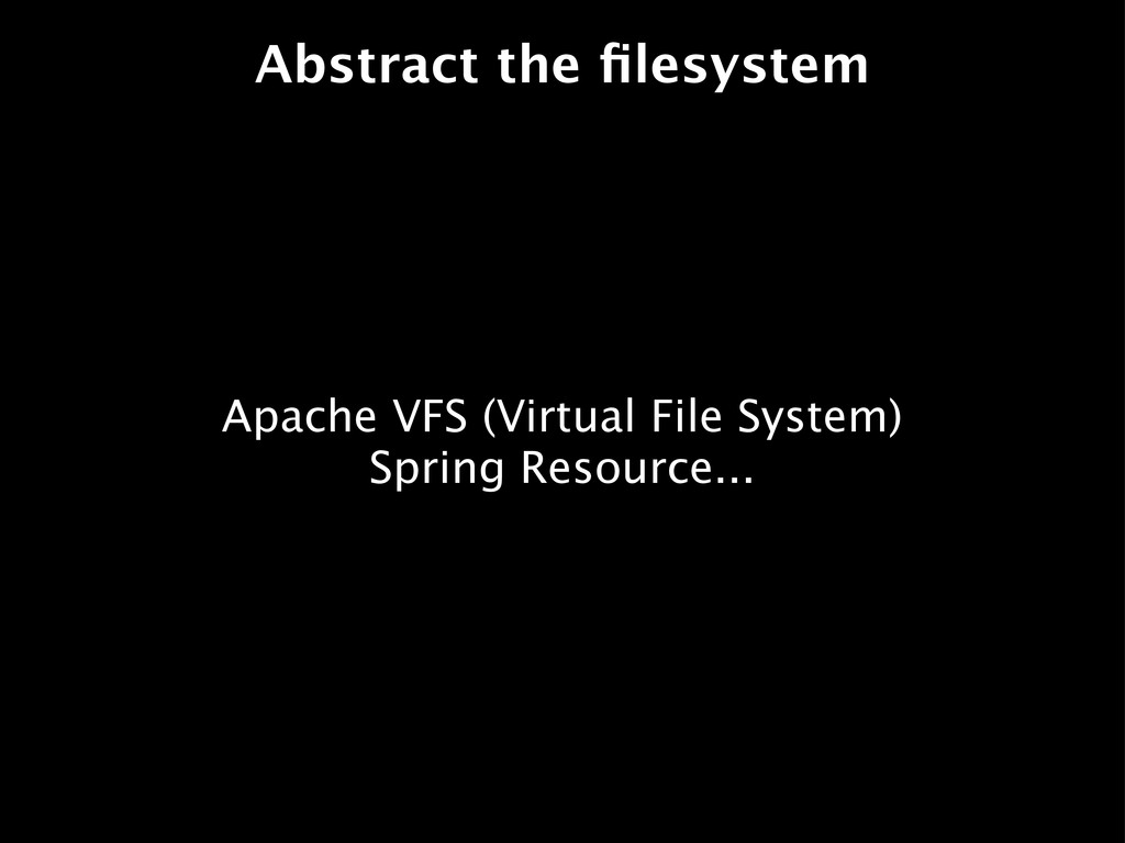 Abstract the filesystem Apache VFS (Virtual File...