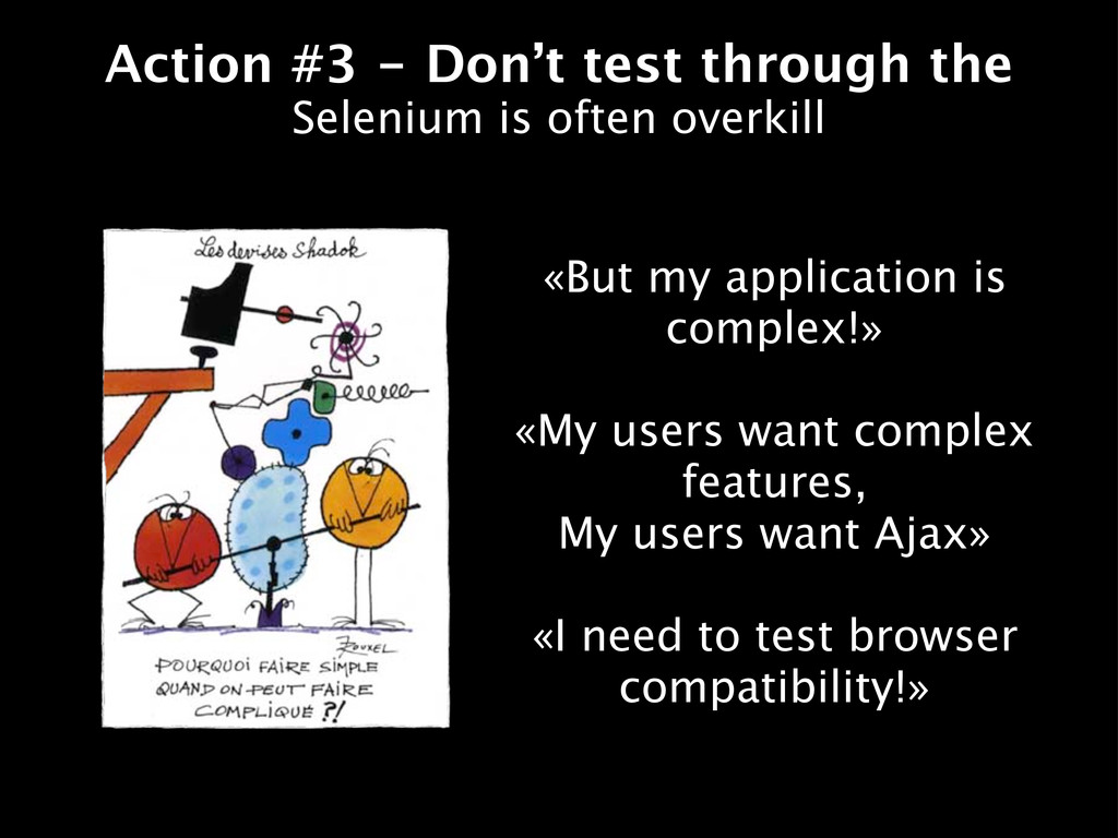 Action #3 - Don't test through the Selenium is ...