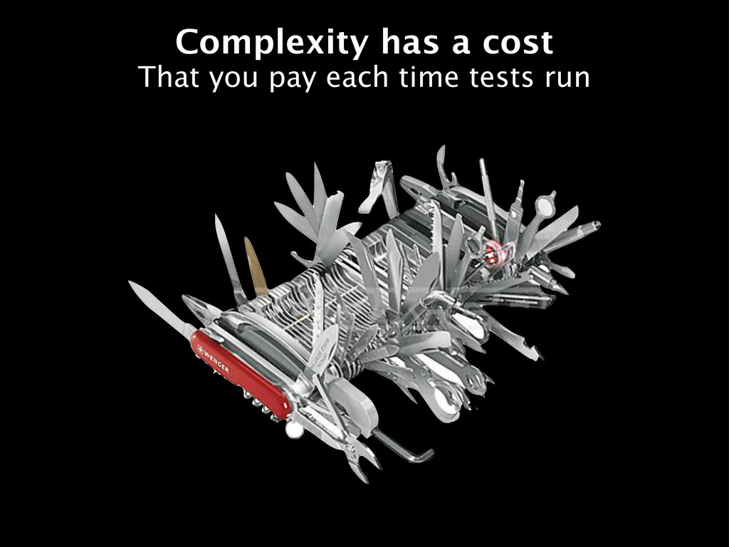 Complexity has a cost That you pay each time te...