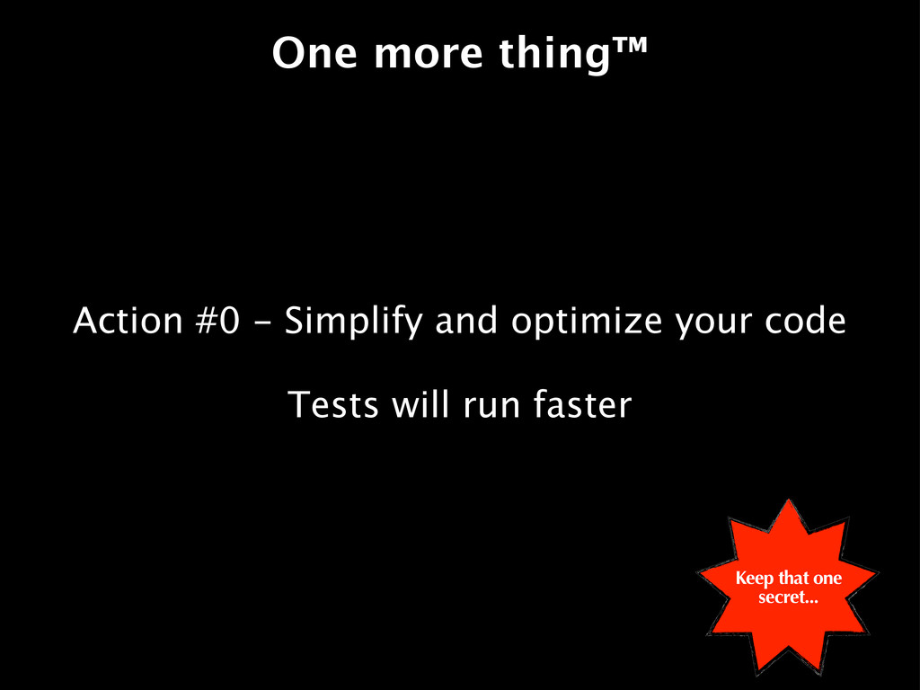 One more thing™ Action #0 - Simplify and optimi...