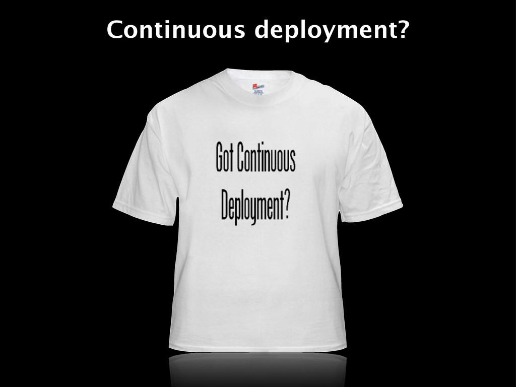 Continuous deployment?