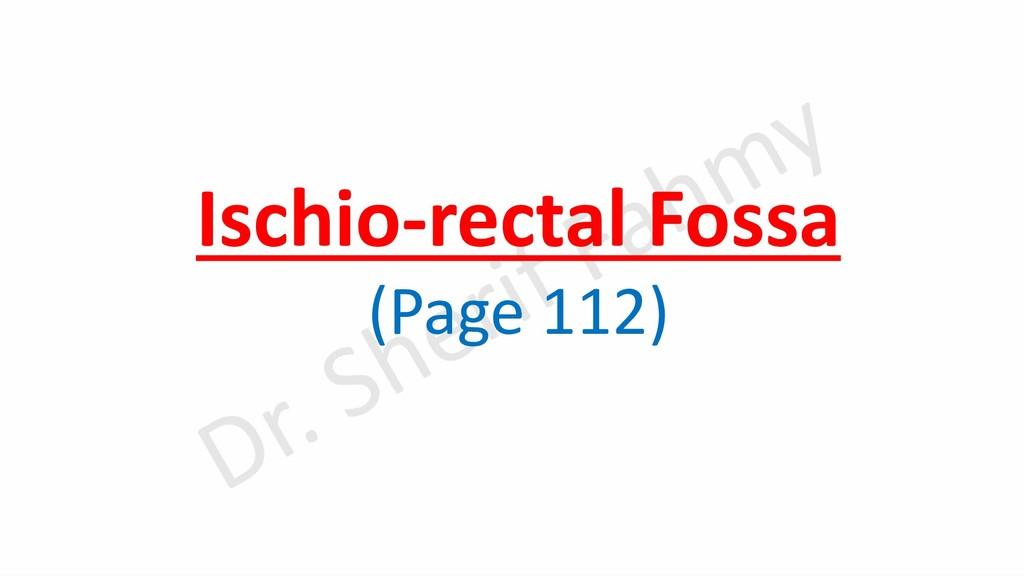 Ischio-rectal Fossa (Page 112)