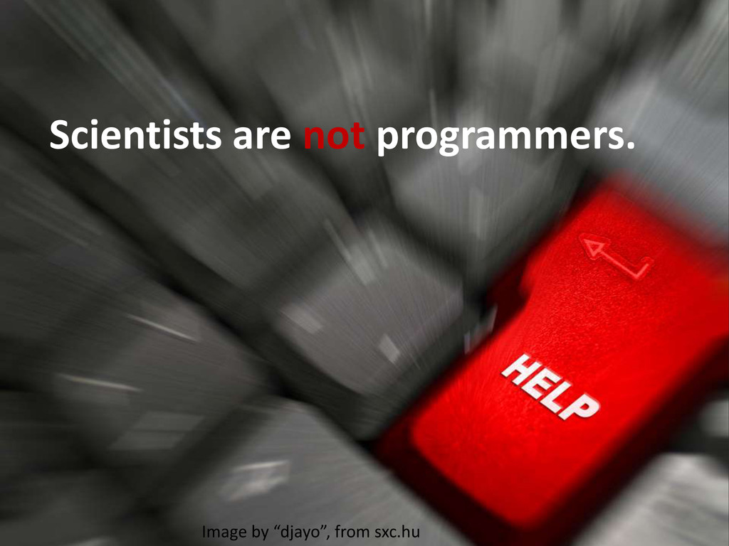 "Scientists are not programmers. Image by ""djayo..."