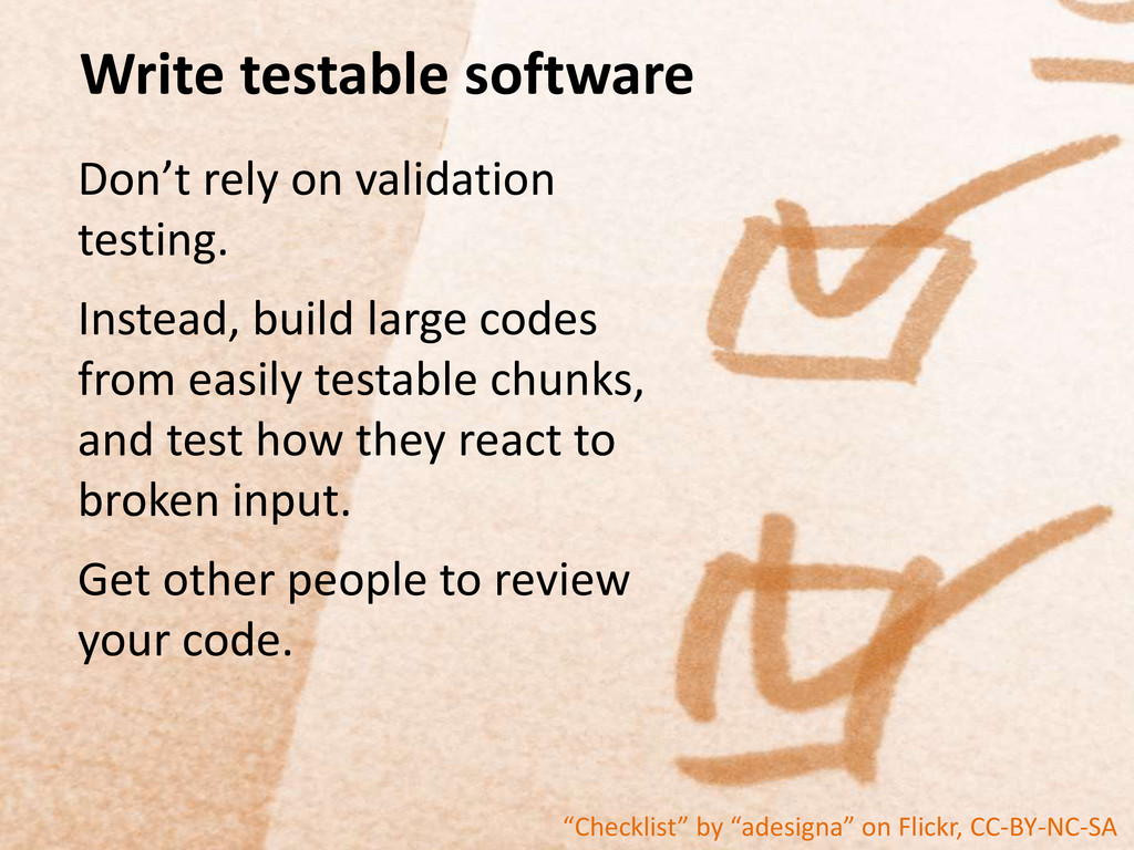 Write testable software Don't rely on validatio...