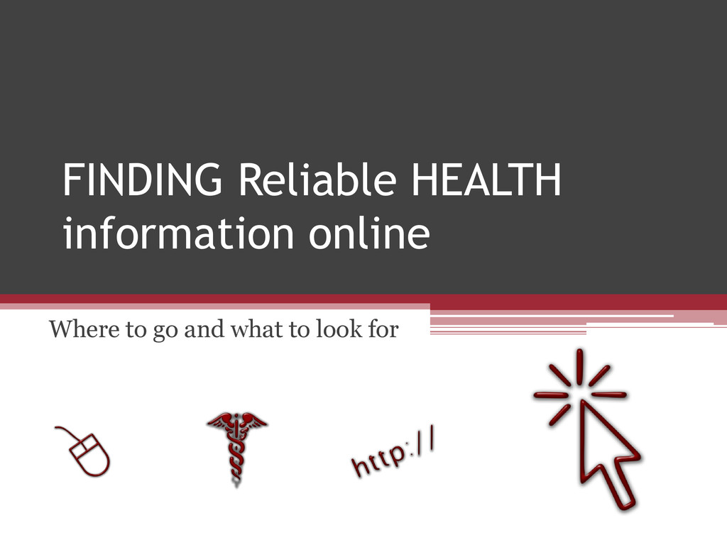 FINDING Reliable HEALTH information online Wher...
