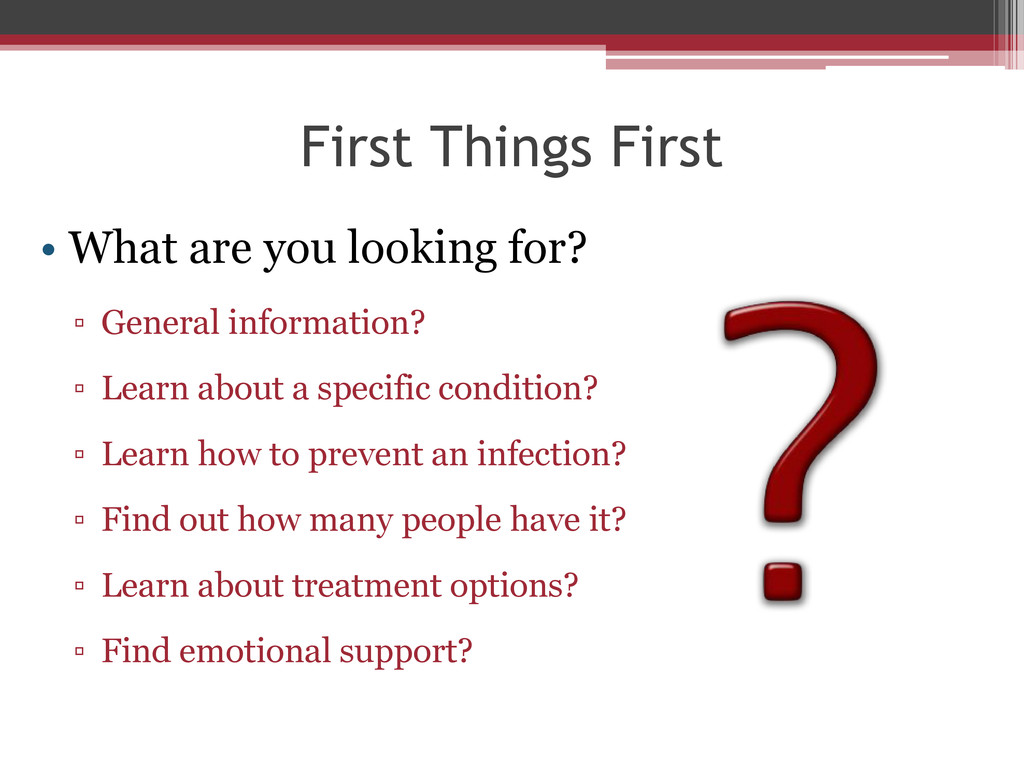 First Things First • What are you looking for? ...