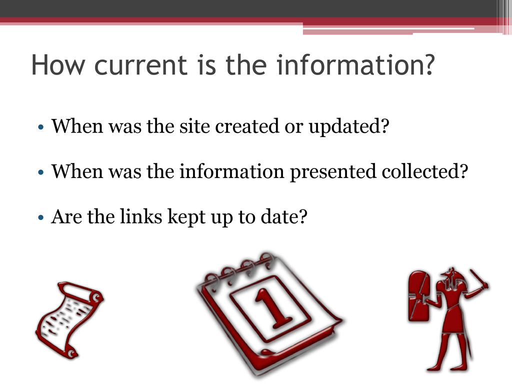 How current is the information? • When was the ...