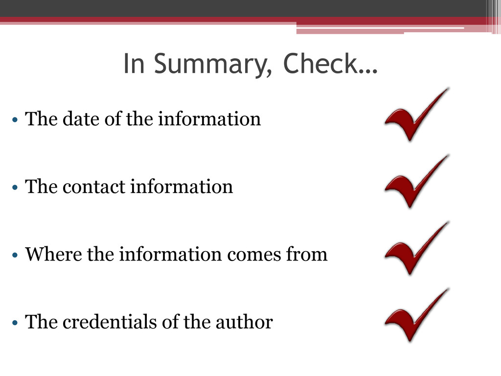 In Summary, Check… • The date of the informatio...