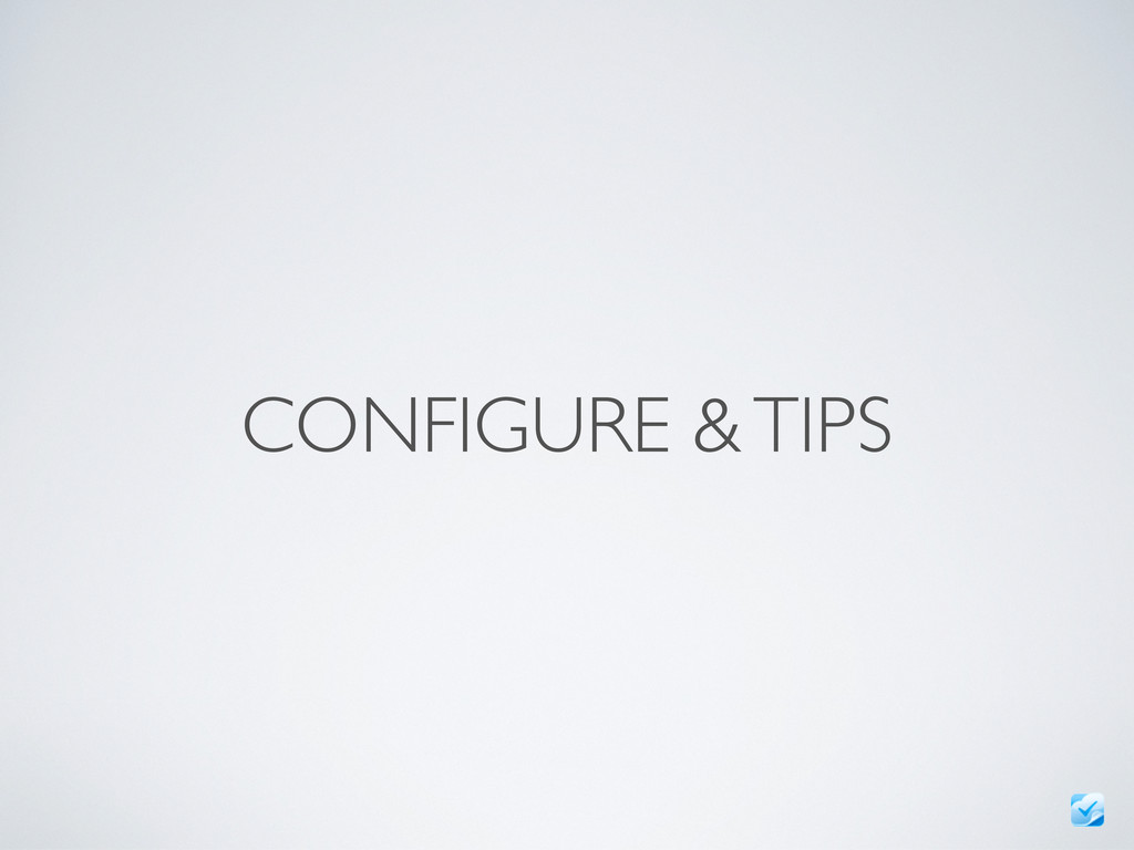 CONFIGURE & TIPS