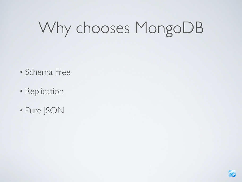 Why chooses MongoDB • Schema Free • Replication...