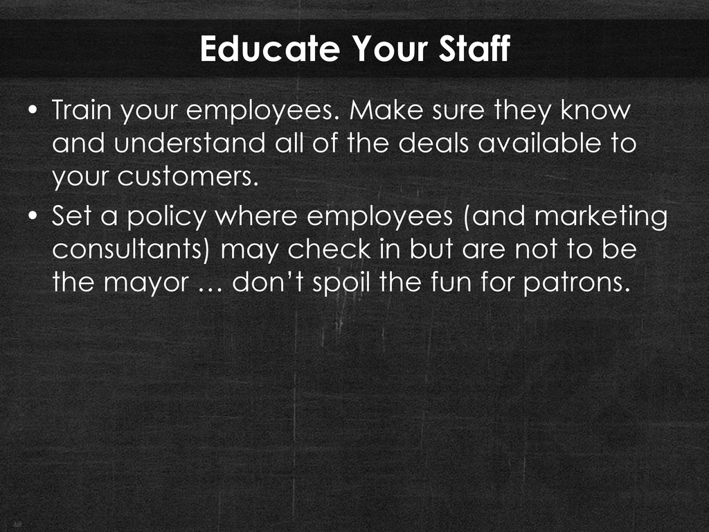 Educate Your Staff • Train your employees. Make...