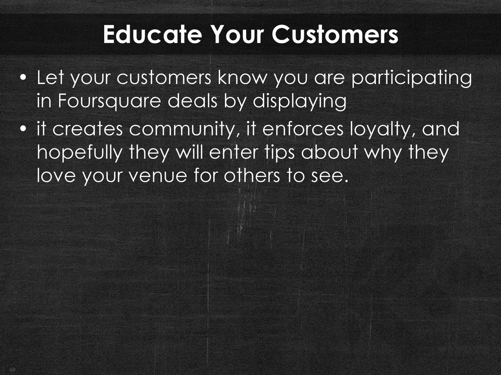 Educate Your Customers • Let your customers kno...