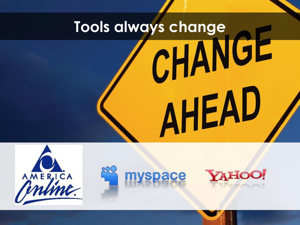 Tools always change