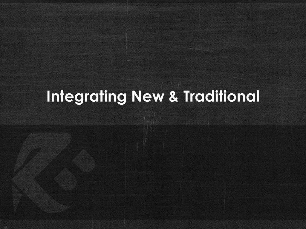 Integrating New & Traditional