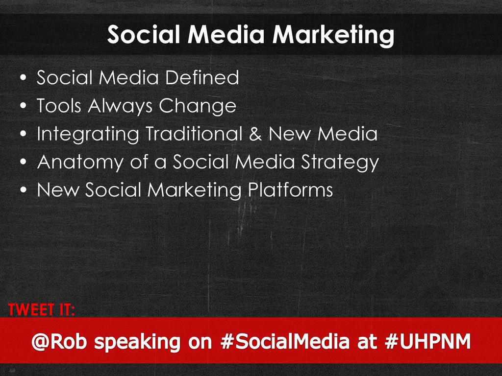 Social Media Marketing • Social Media Defined •...