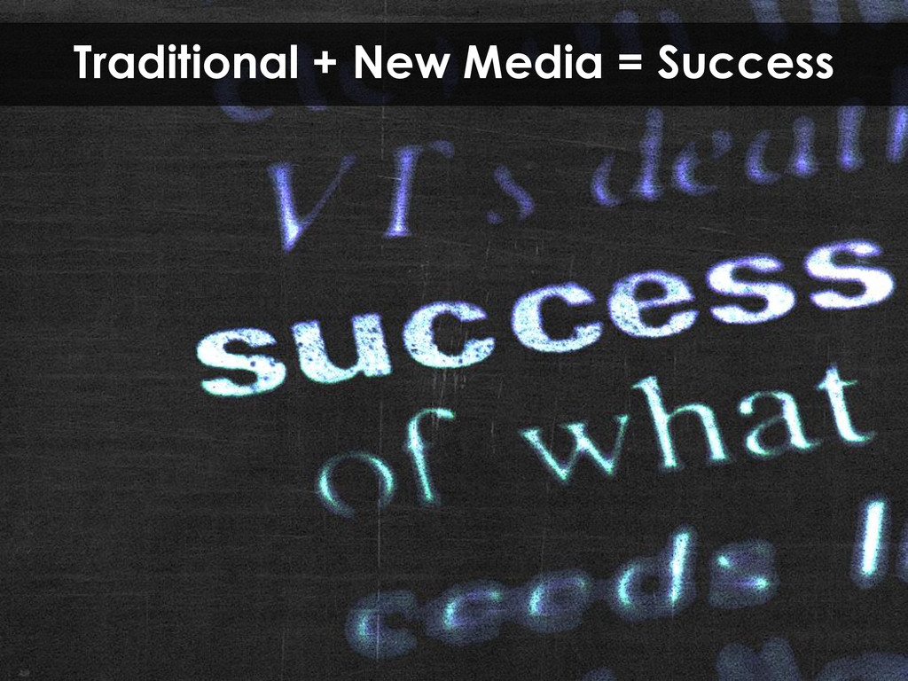 Traditional + New Media = Success