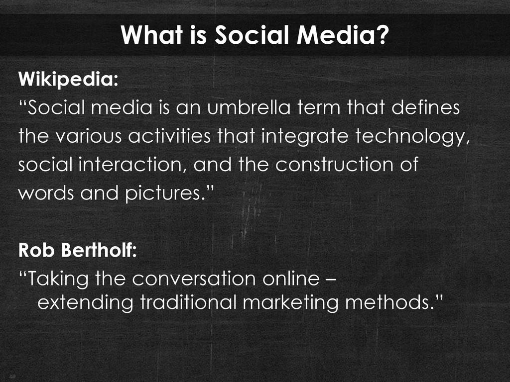 "What is Social Media? Wikipedia: ""Social media ..."