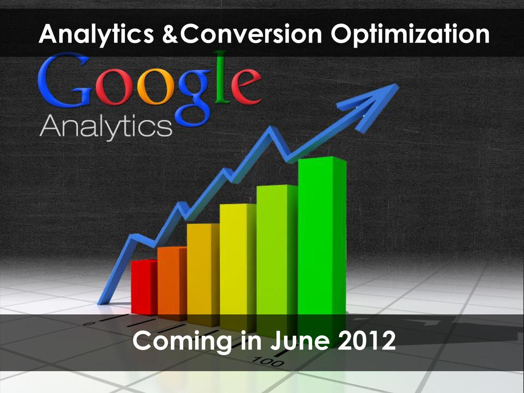 Analytics &Conversion Optimization Coming in Ju...