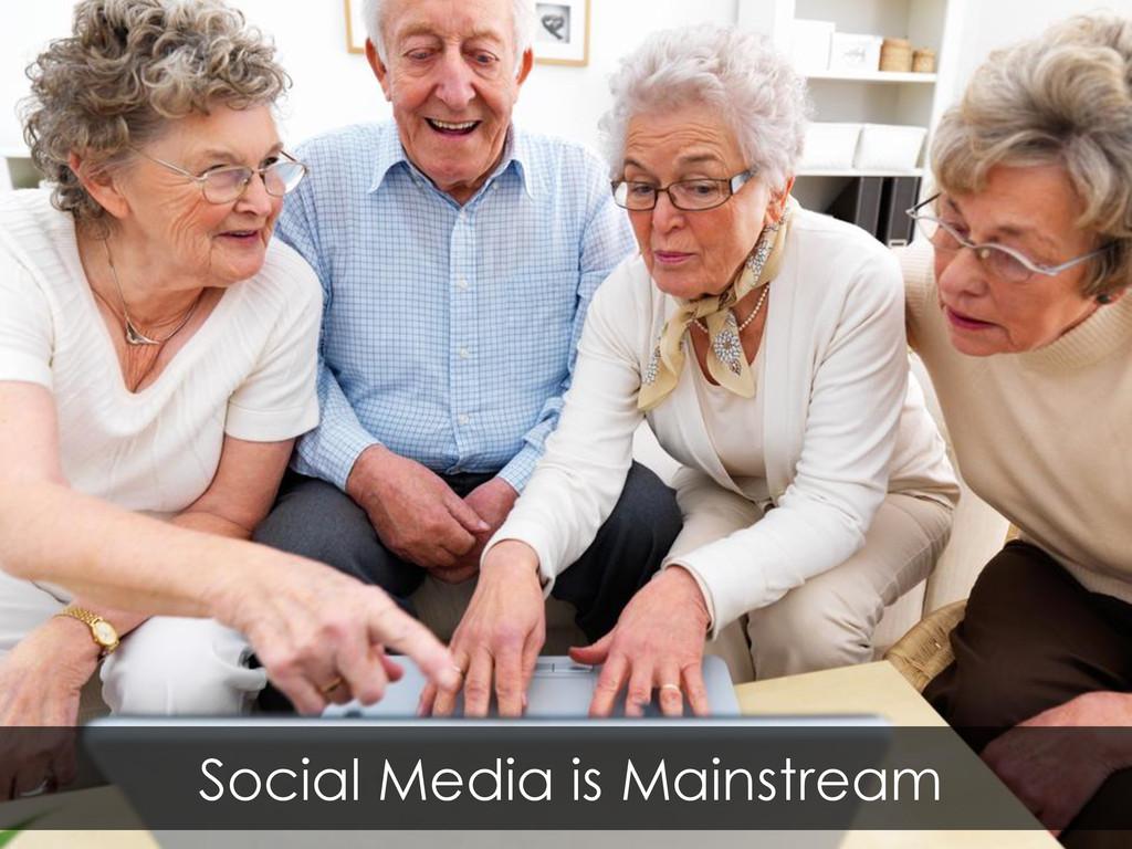 Social Media is Mainstream