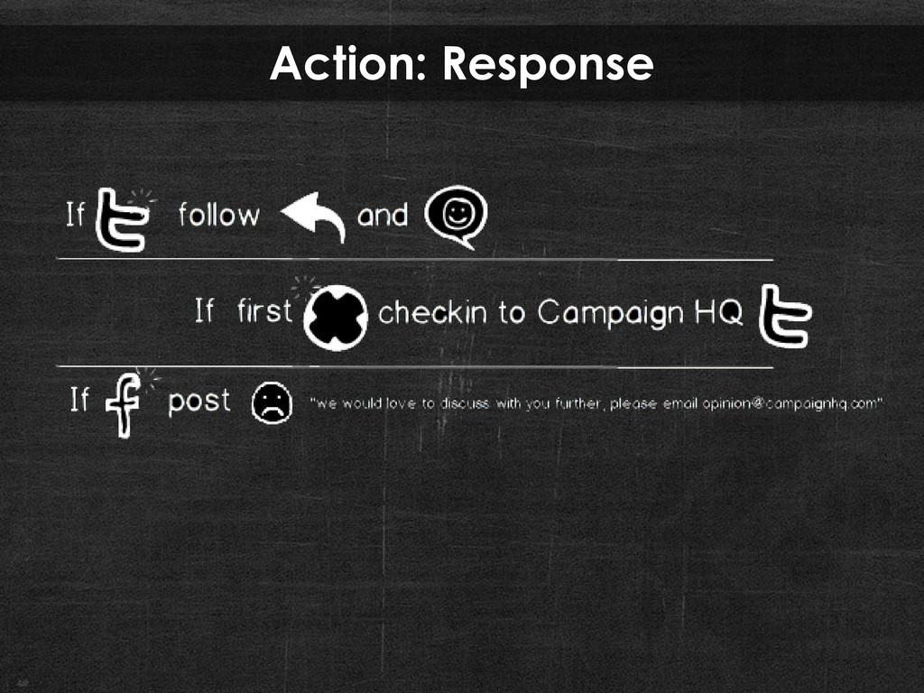 Action: Response