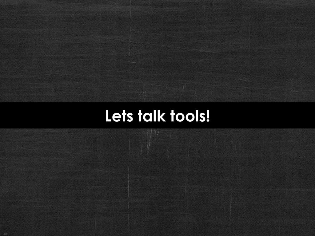 Lets talk tools!