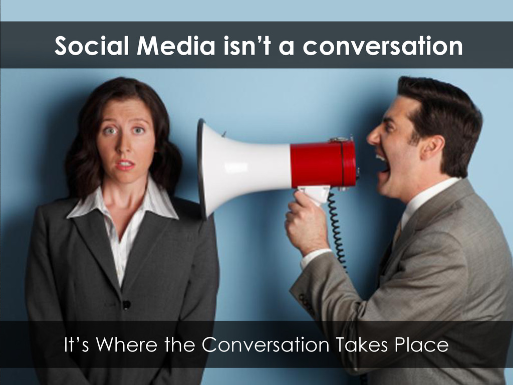 It's Where the Conversation Takes Place Social ...