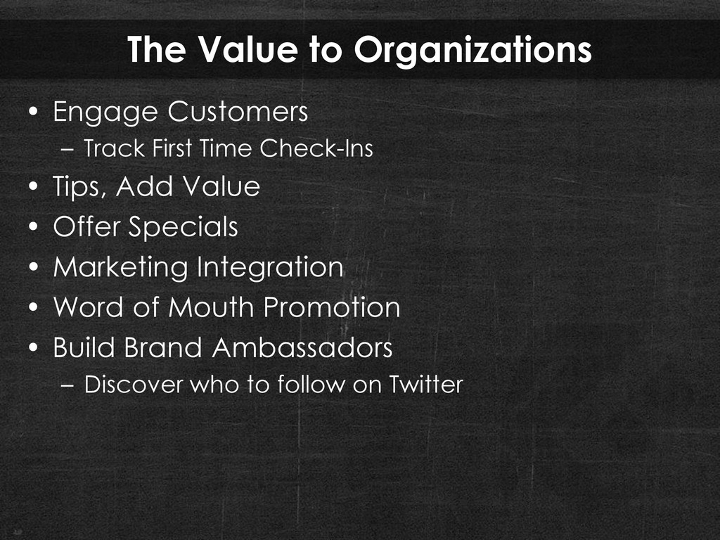 The Value to Organizations • Engage Customers –...