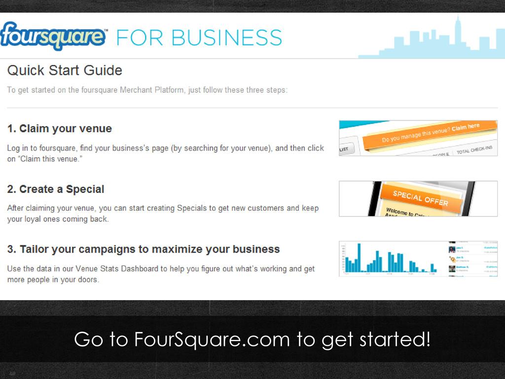 Go to FourSquare.com to get started!