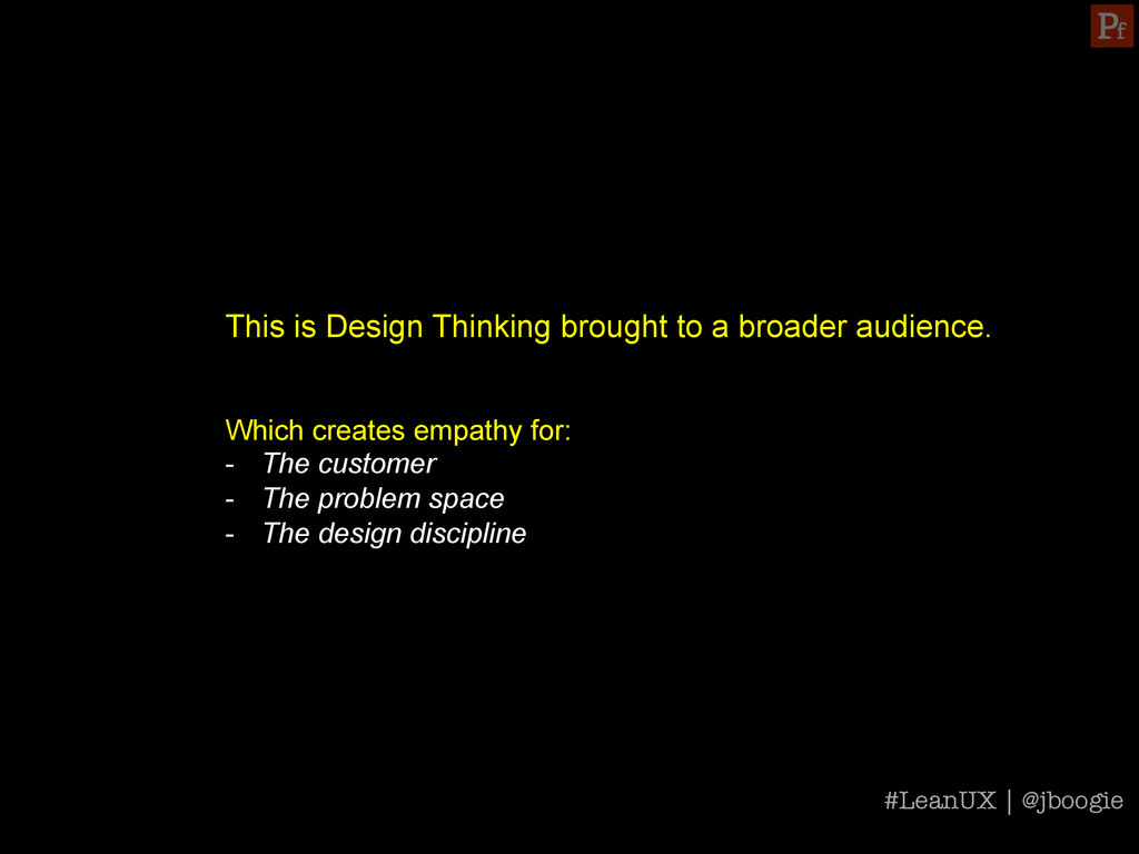 #LeanUX   @jboogie This is Design Thinking brou...