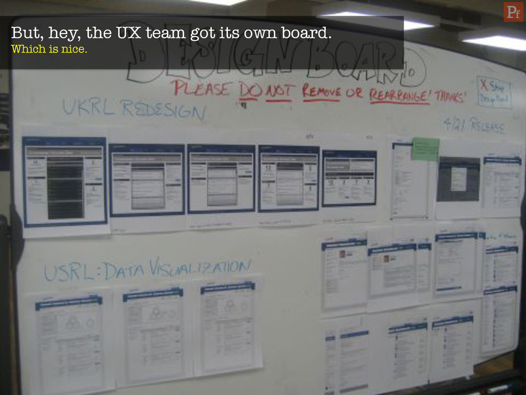 But, hey, the UX team got its own board. Which...