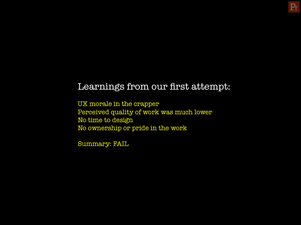 Learnings from our first attempt:  UX morale i...