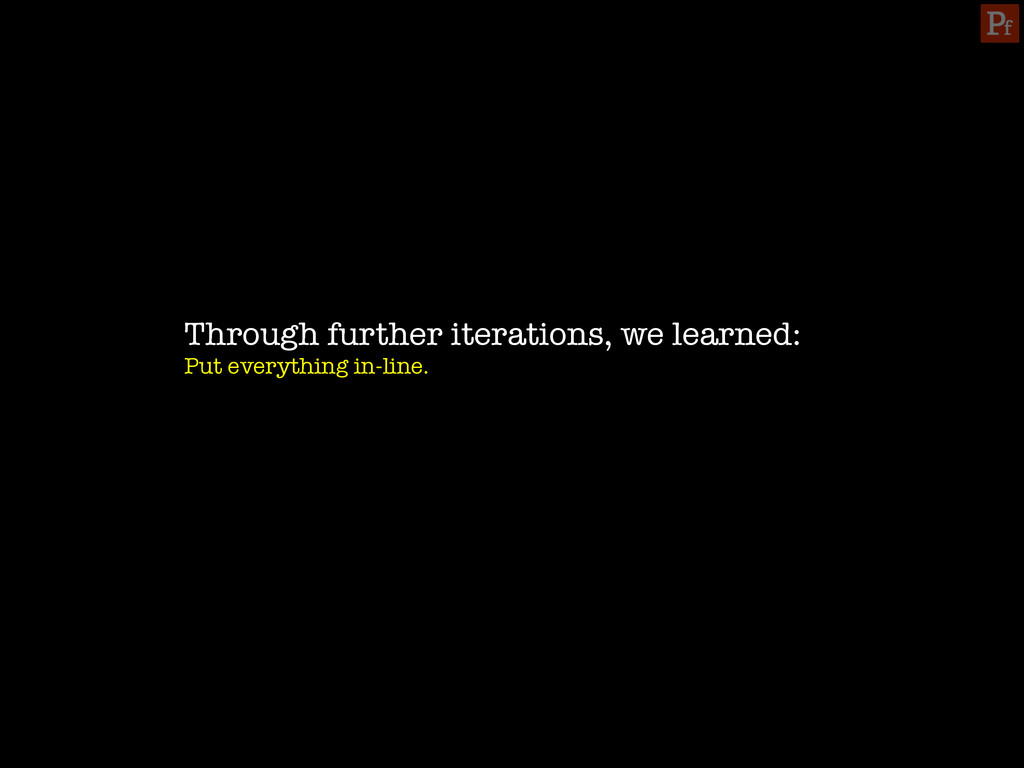 Through further iterations, we learned: Put ev...