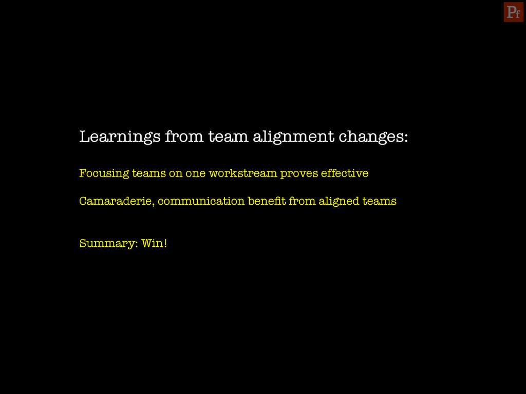 Learnings from team alignment changes:  Focus...