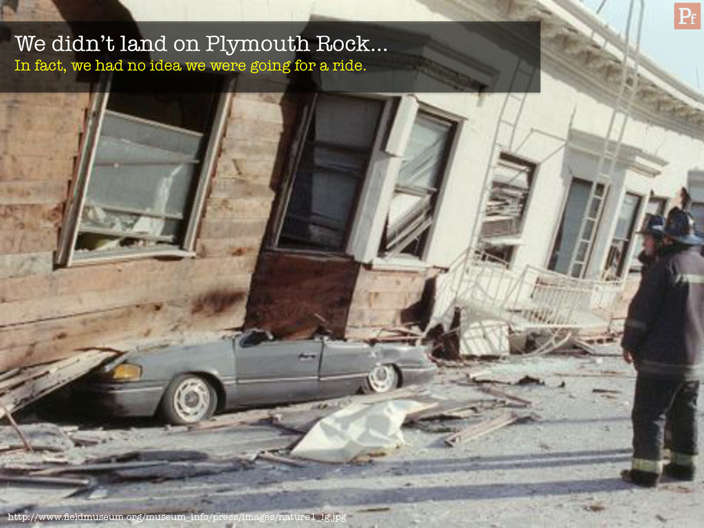 We didn't land on Plymouth Rock… In fact, we h...